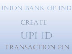 Create UPI ID, Transaction PIN-Union Bank of India